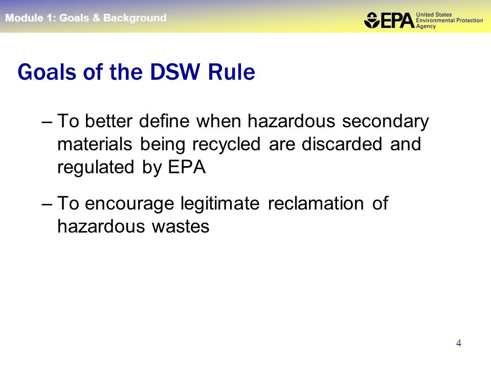 4 –To better define when hazardous secondary materials being recycled are discarded and regulated by EPA –To encourage legitimate reclamation of hazar