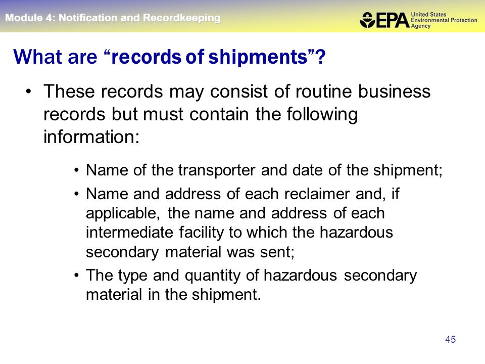 "45 What are ""records of shipments""? These records may consist of routine business records but must contain the following information: Name of the tran"