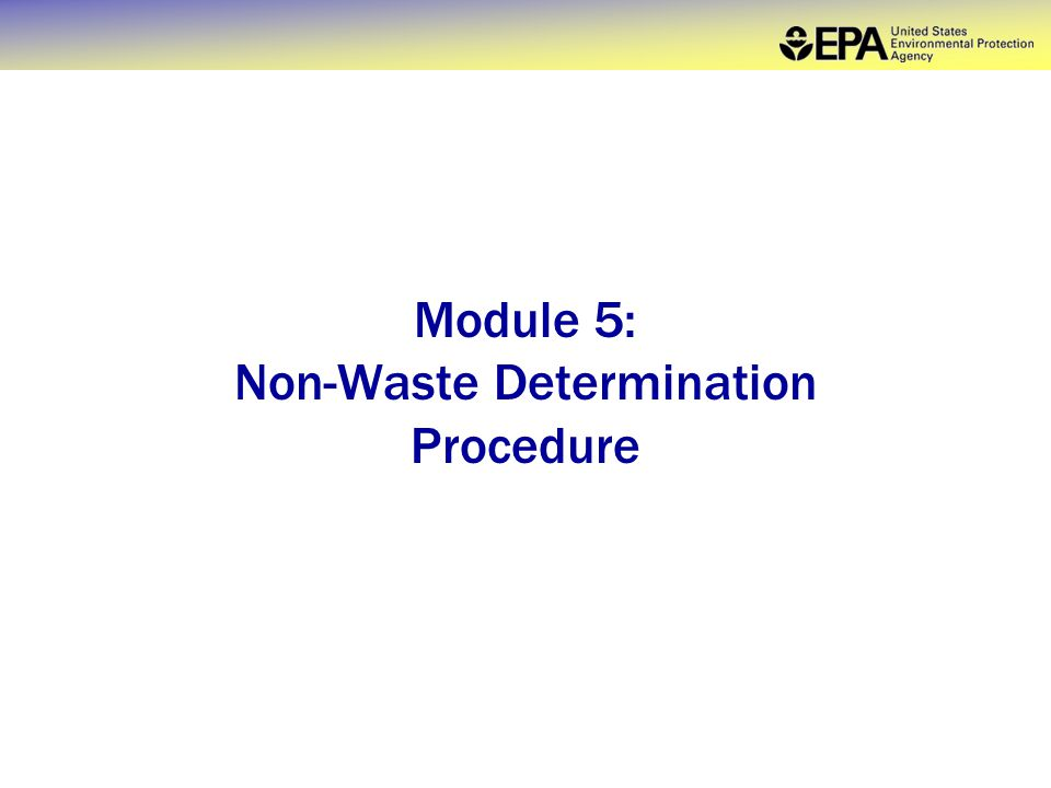 Module 5: Non-Waste Determination Procedure