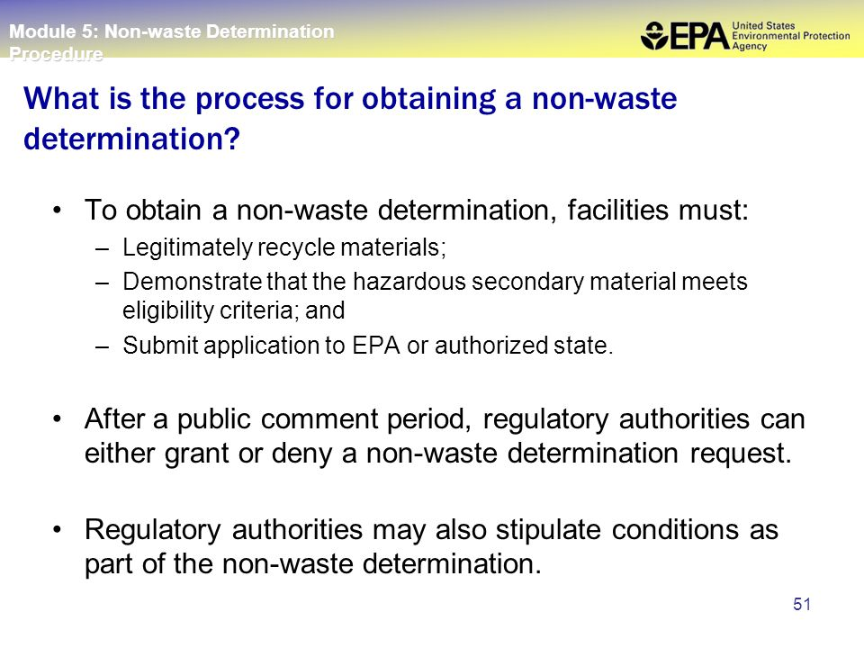 51 To obtain a non-waste determination, facilities must: –Legitimately recycle materials; –Demonstrate that the hazardous secondary material meets eligibility criteria; and –Submit application to EPA or authorized state.