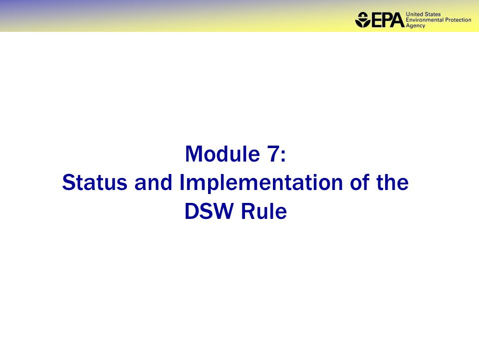 Module 7: Status and Implementation of the DSW Rule