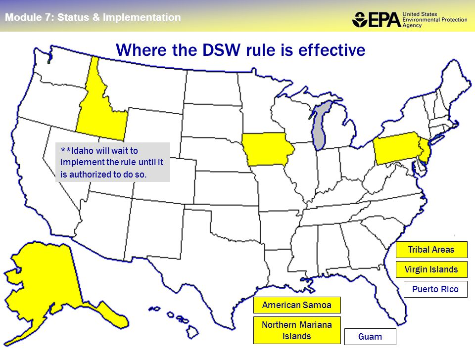 62 Where the DSW rule is effective Tribal Areas Virgin Islands American Samoa Northern Mariana Islands Puerto Rico Guam **Idaho will wait to implement