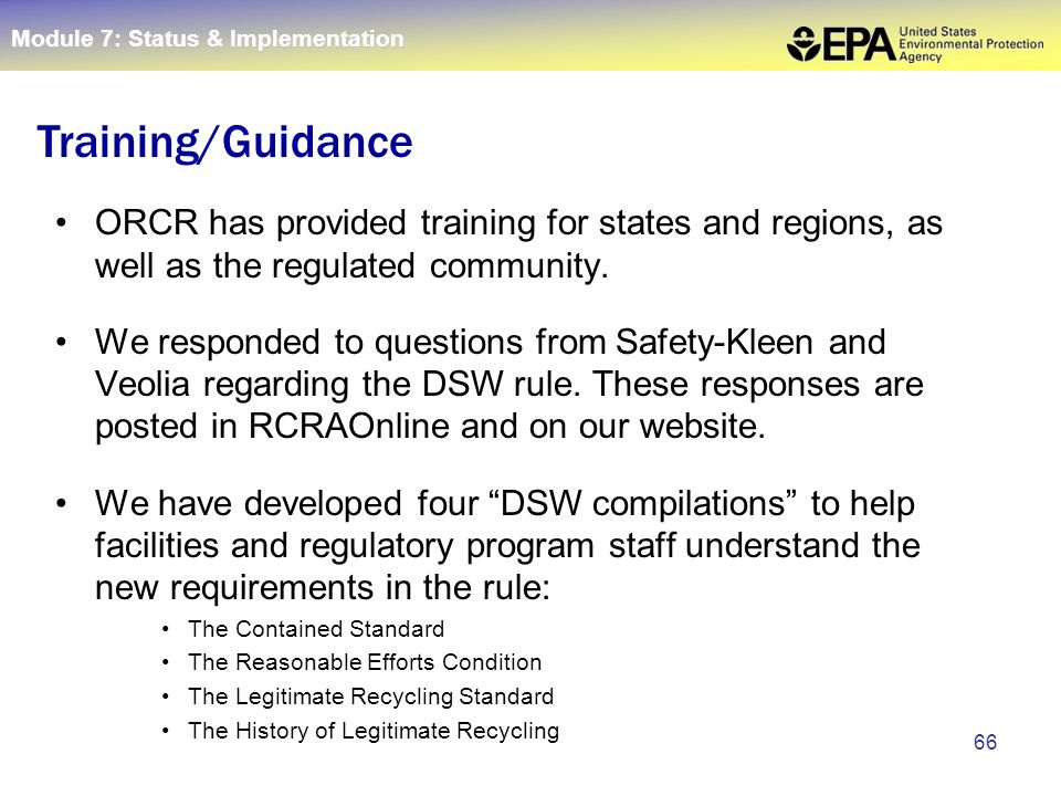 66 ORCR has provided training for states and regions, as well as the regulated community. We responded to questions from Safety-Kleen and Veolia regar