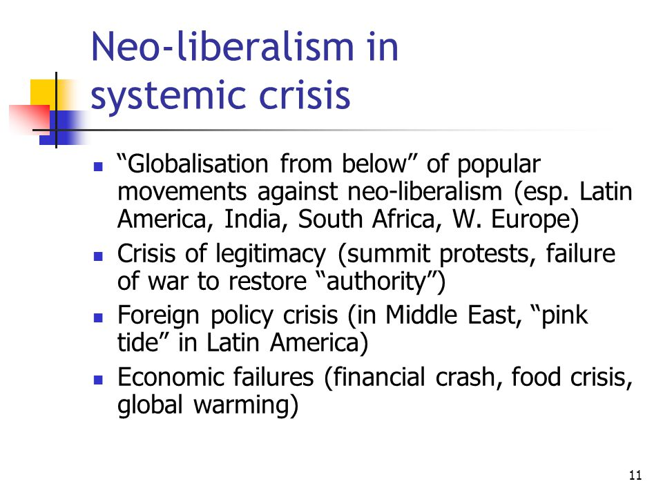 11 Neo-liberalism in systemic crisis Globalisation from below of popular movements against neo-liberalism (esp.
