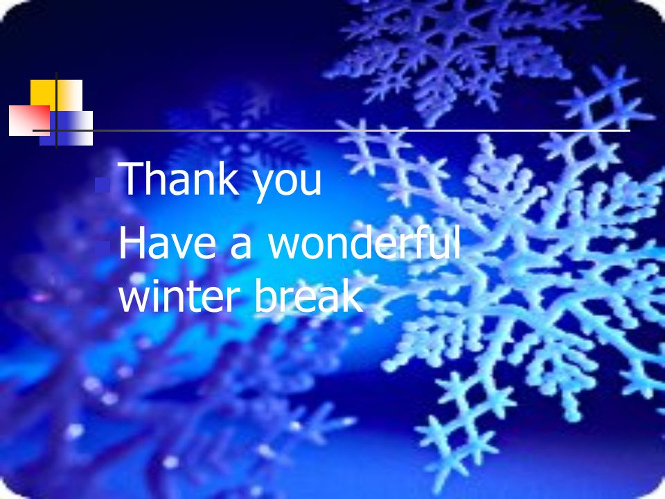 Thank you Have a wonderful winter break