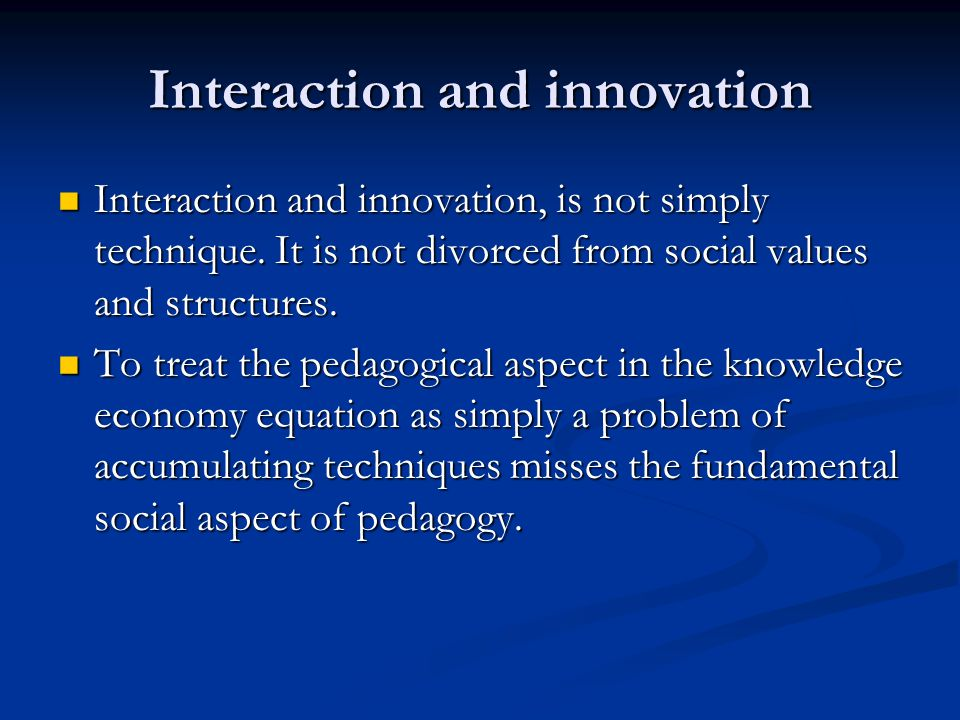 Interaction and innovation Interaction and innovation, is not simply technique.