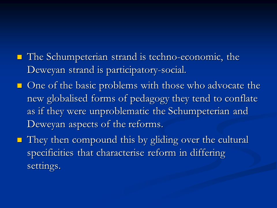 The Schumpeterian strand is techno-economic, the Deweyan strand is participatory-social.