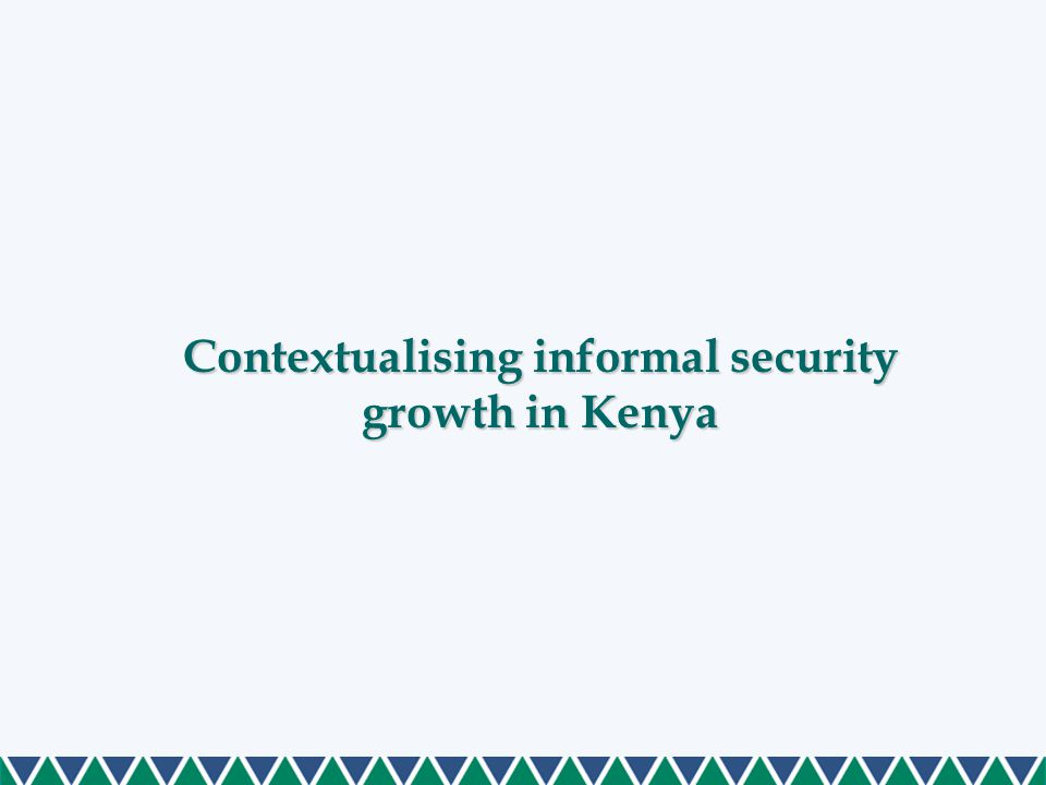 Contextualising informal security growth in Kenya