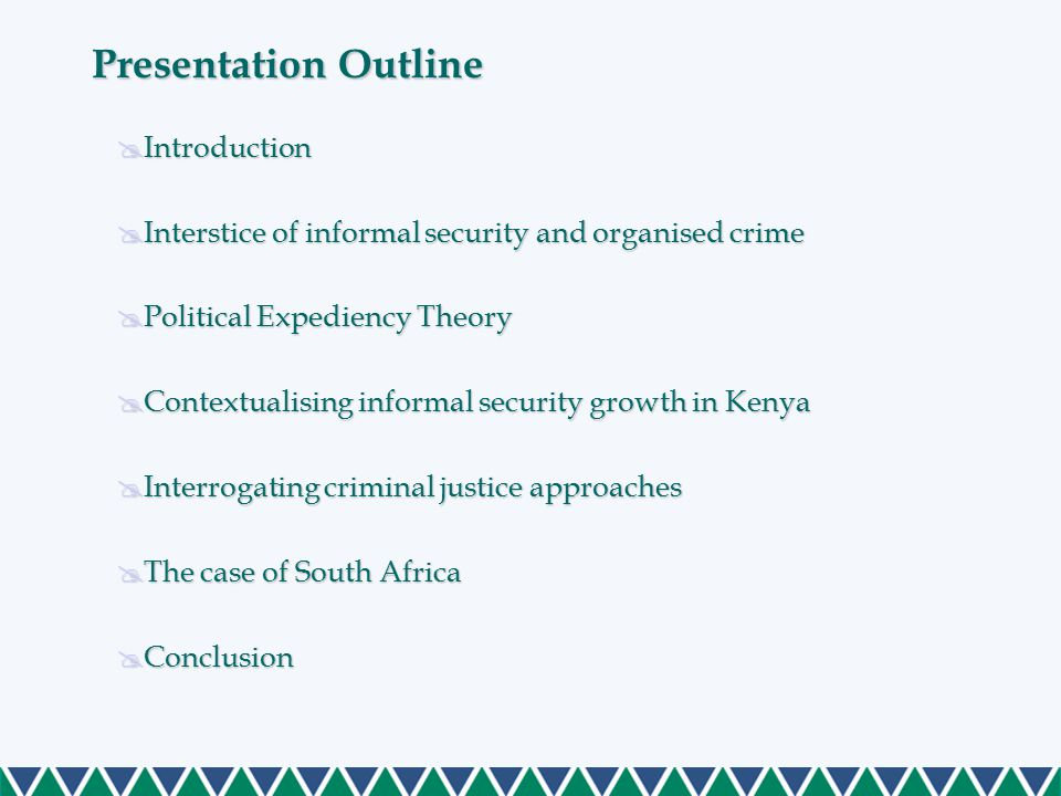 Presentation Outline  Introduction  Interstice of informal security and organised crime  Political Expediency Theory  Contextualising informal sec