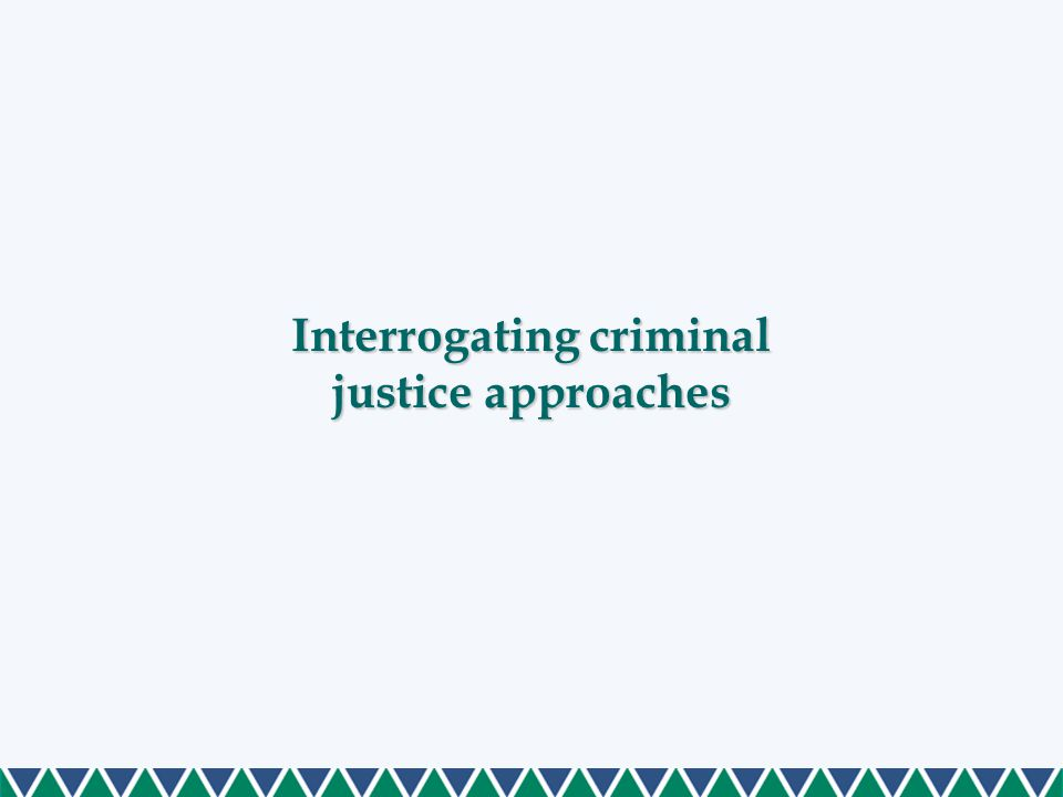 Interrogating criminal justice approaches