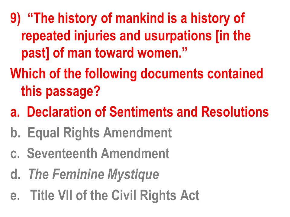 """9) """"The history of mankind is a history of repeated injuries and usurpations [in the past] of man toward women."""" Which of the following documents cont"""
