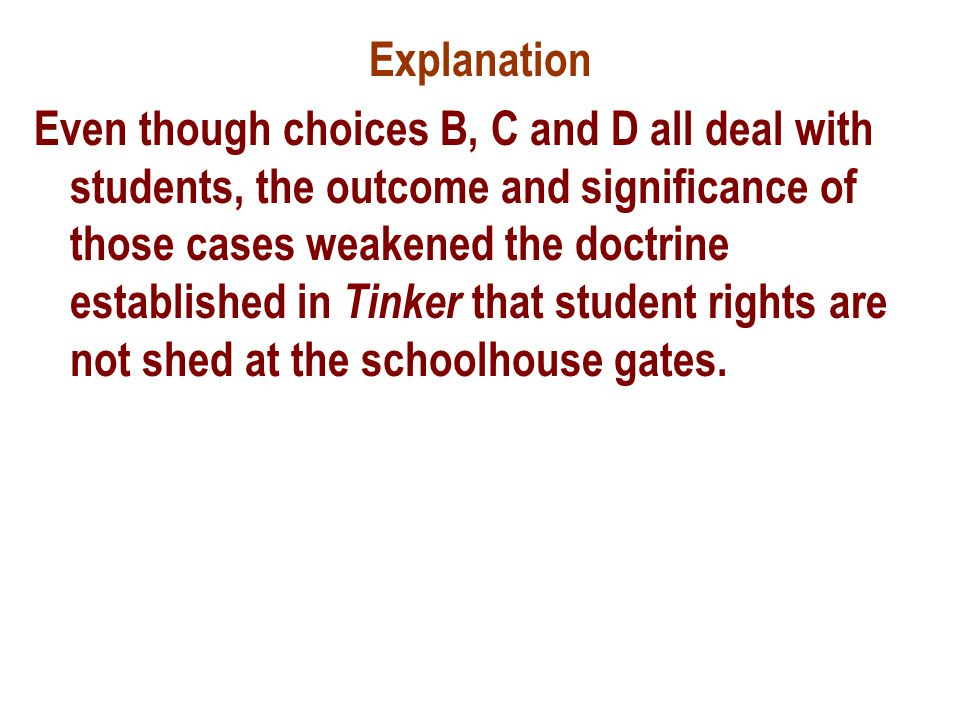 Explanation Even though choices B, C and D all deal with students, the outcome and significance of those cases weakened the doctrine established in Ti