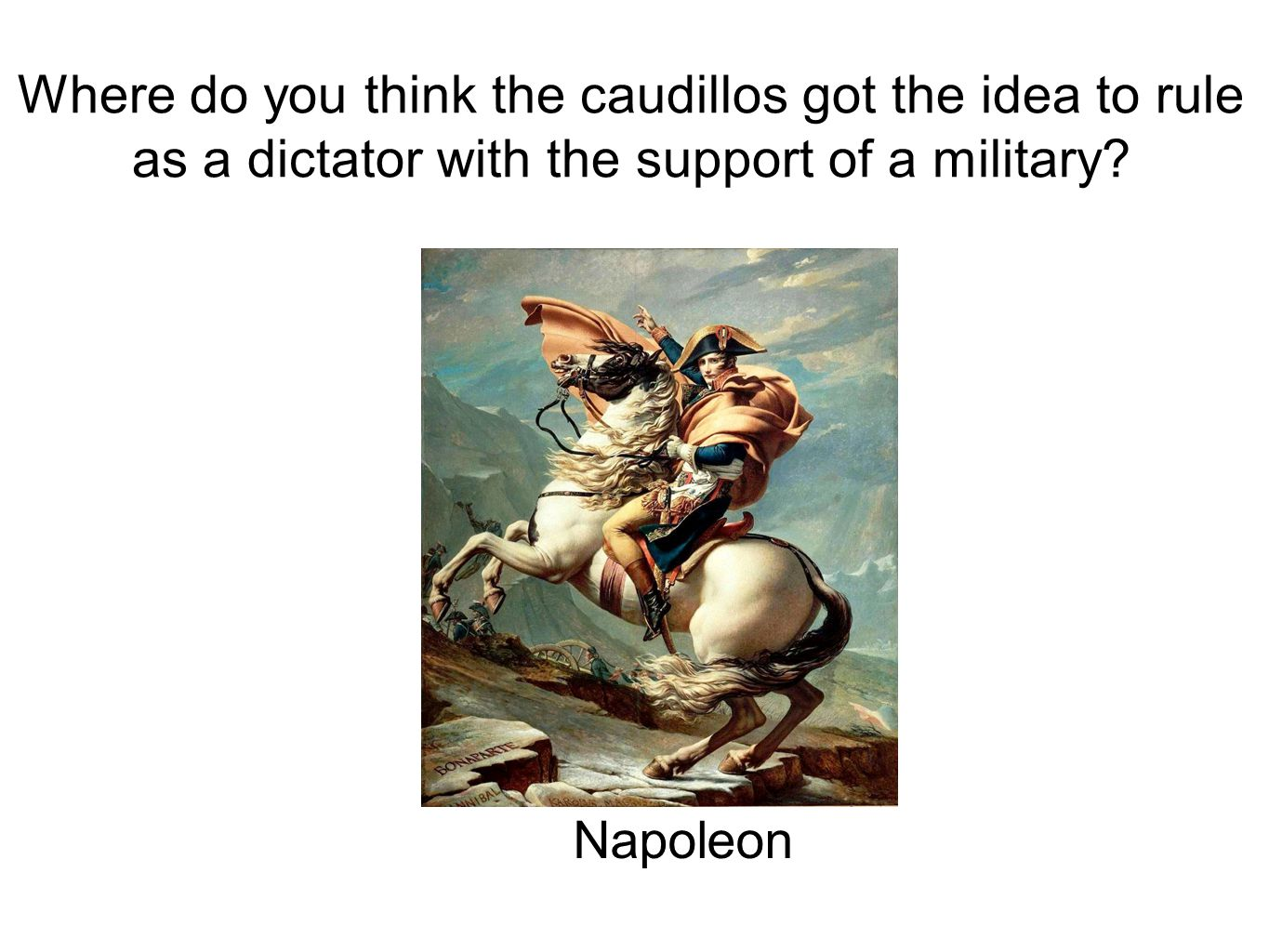 Where do you think the caudillos got the idea to rule as a dictator with the support of a military.