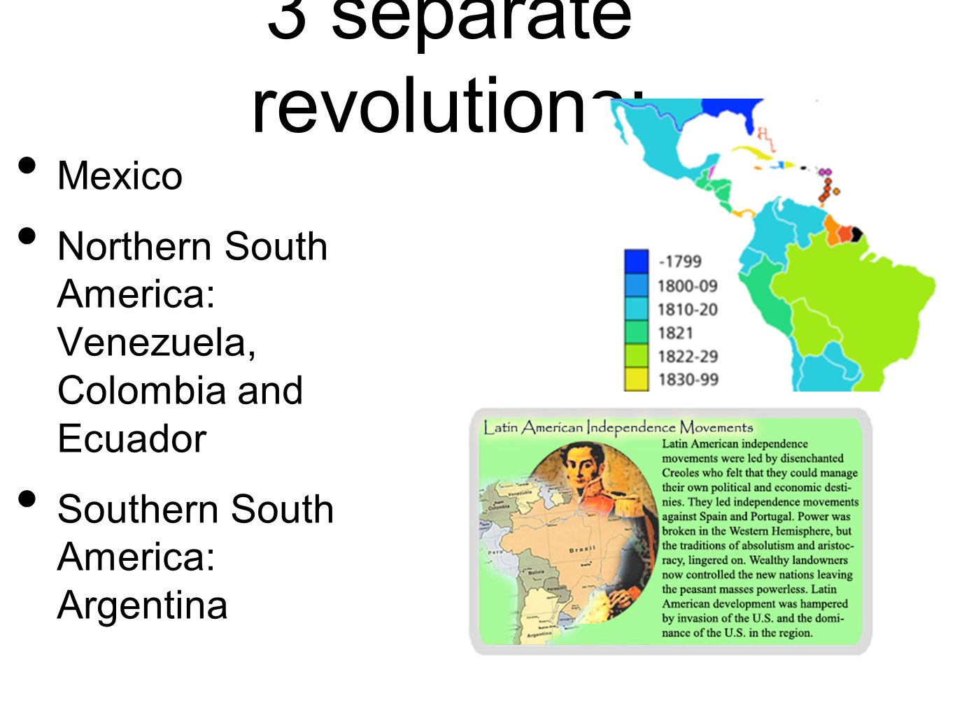 3 separate revolutions: Mexico Northern South America: Venezuela, Colombia and Ecuador Southern South America: Argentina