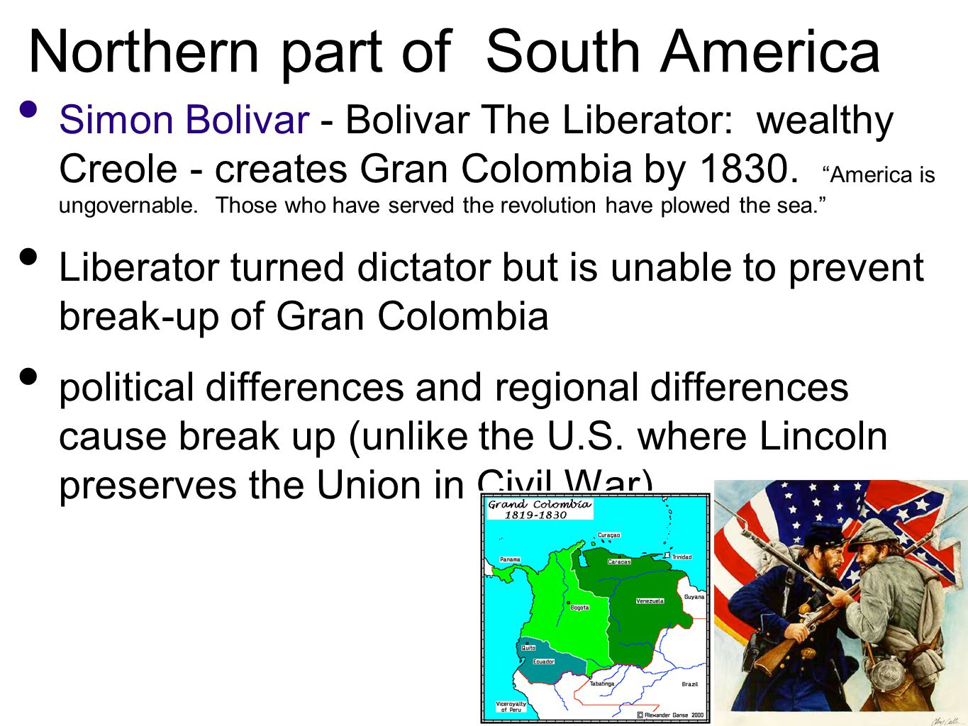 Northern part of South America Simon Bolivar - Bolivar The Liberator: wealthy Creole - creates Gran Colombia by 1830.