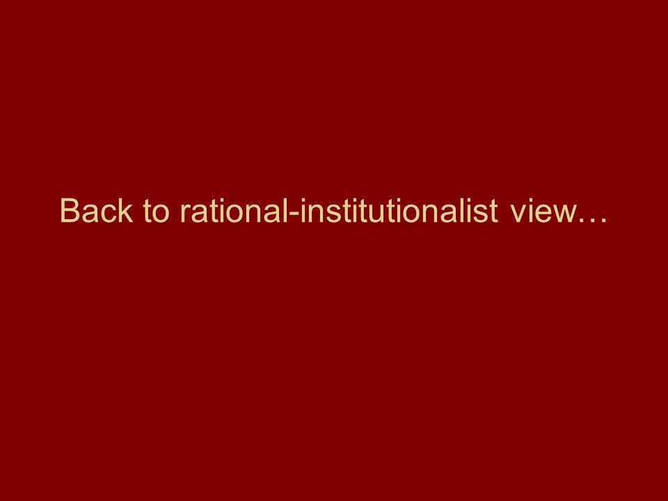 Back to rational-institutionalist view…