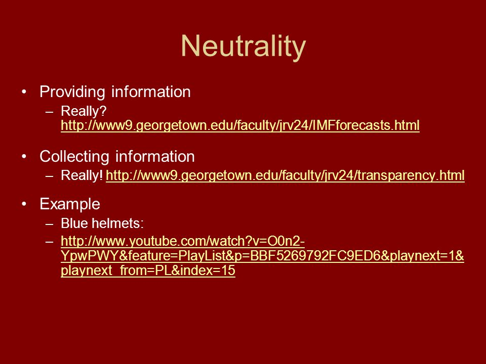 Neutrality Providing information –Really? http://www9.georgetown.edu/faculty/jrv24/IMFforecasts.html http://www9.georgetown.edu/faculty/jrv24/IMFforec