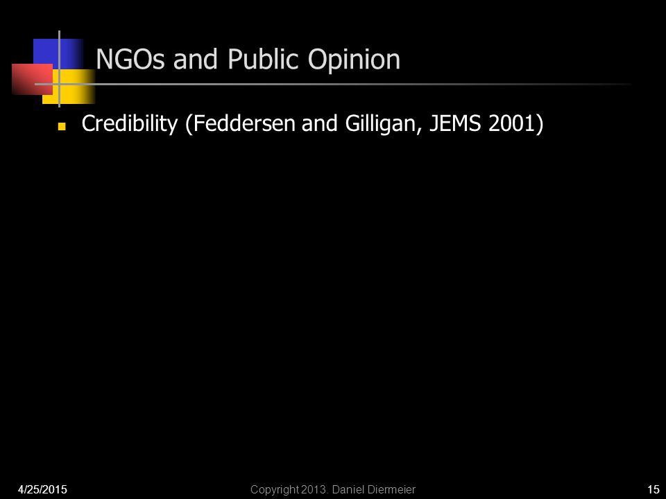 NGOs and Public Opinion Credibility (Feddersen and Gilligan, JEMS 2001) 4/25/2015Copyright 2013.