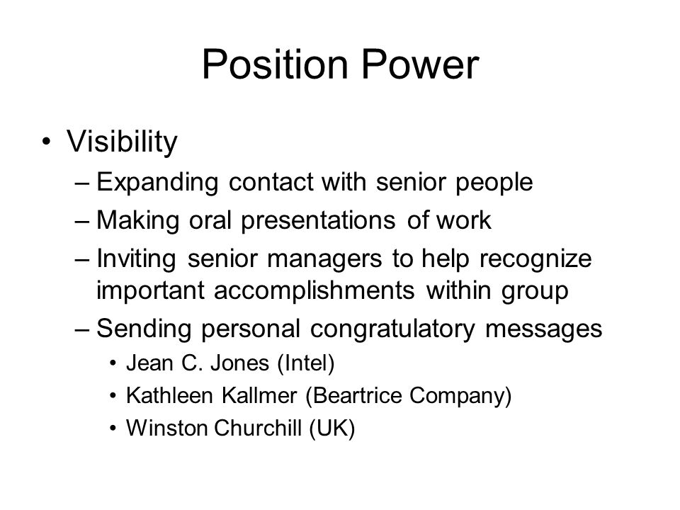 Position Power Visibility –Expanding contact with senior people –Making oral presentations of work –Inviting senior managers to help recognize important accomplishments within group –Sending personal congratulatory messages Jean C.