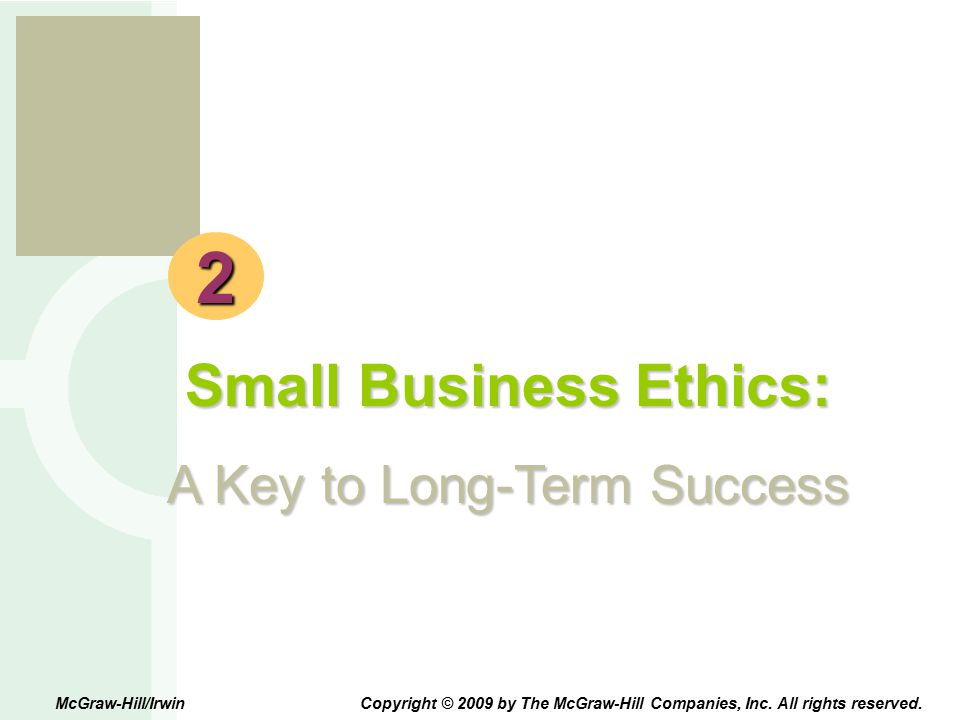 e s b 2 Small Business Ethics: A Key to Long-Term Success McGraw-Hill/Irwin Copyright © 2009 by The McGraw-Hill Companies, Inc. All rights reserved.