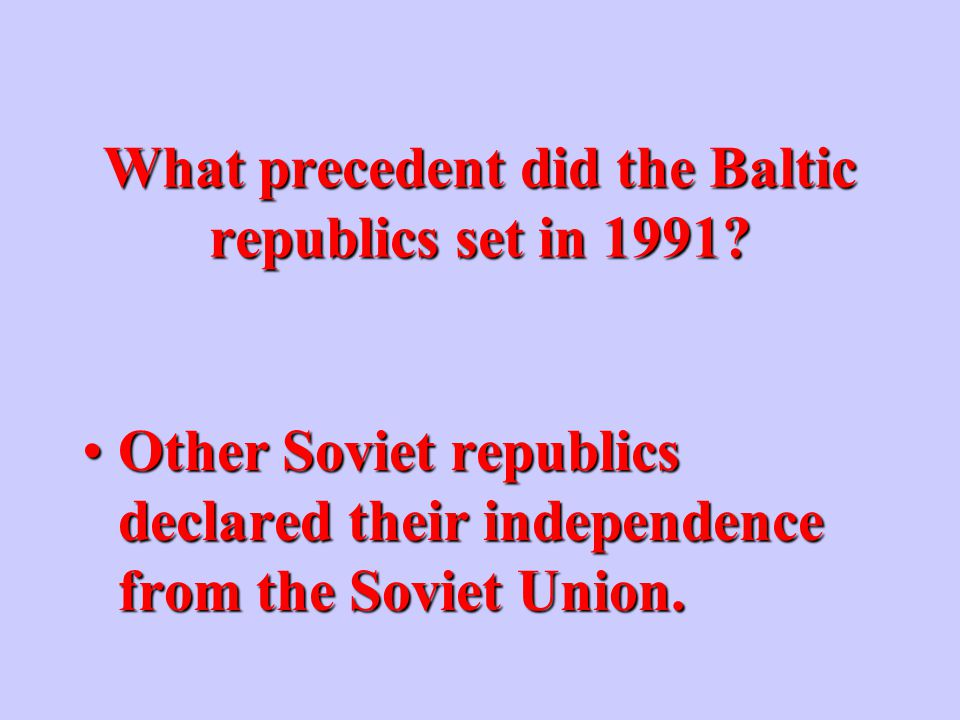 What action did the Baltic republics take in 1991.