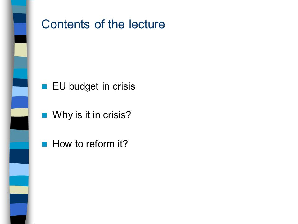 Contents of the lecture EU budget in crisis Why is it in crisis How to reform it