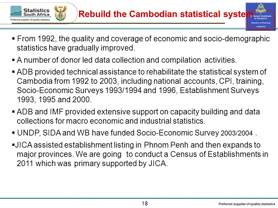 18 Preferred supplier of quality statistics Rebuild the Cambodian statistical system  From 1992, the quality and coverage of economic and socio-demographic statistics have gradually improved.