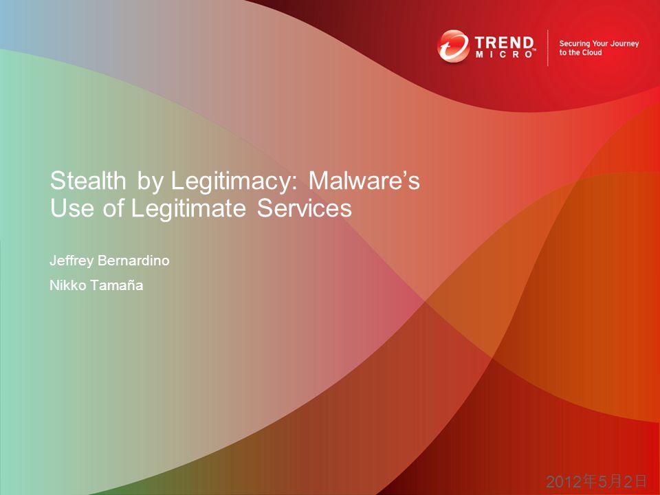 Jeffrey Bernardino Nikko Tamaña Stealth by Legitimacy: Malware's Use of Legitimate Services 2012 年 5 月 2 日