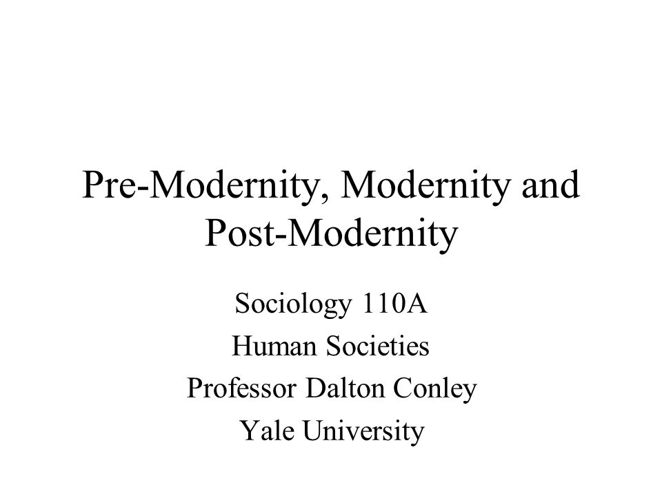 What Does it Mean to Be Premodern versus Modern.The views of two classic social thinkers...