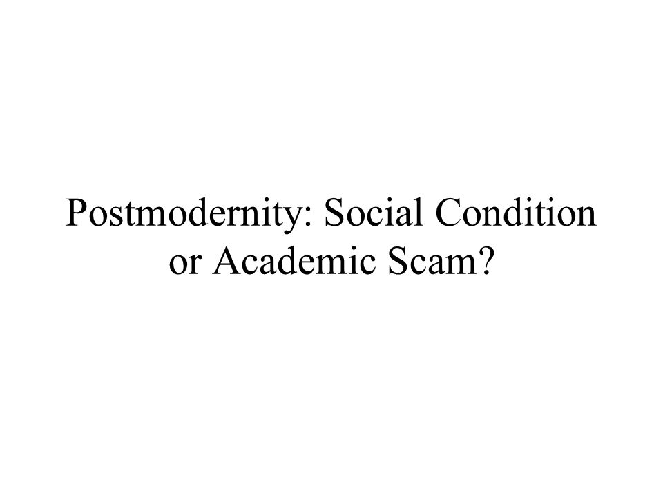 Postmodernity: Social Condition or Academic Scam?