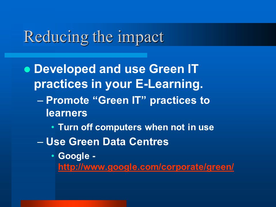 Developed and use Green IT practices in your E-Learning.