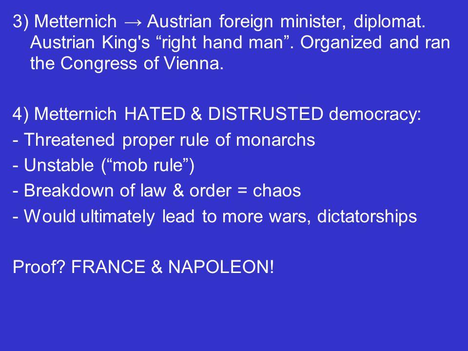 3) Metternich → Austrian foreign minister, diplomat.