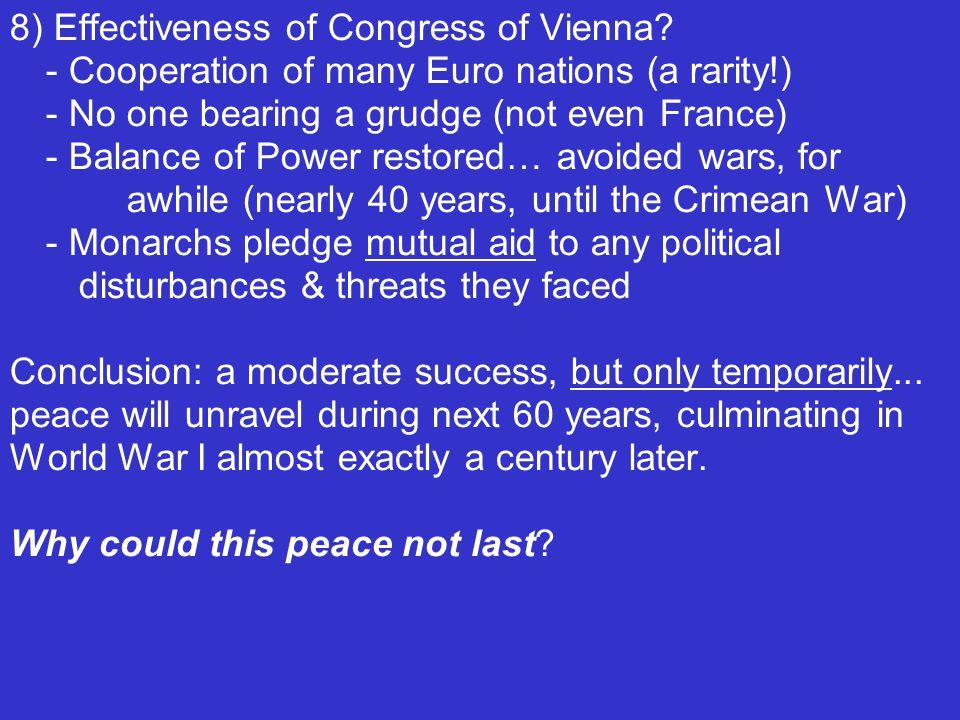 9) Effect of Congress of Vienna on British industry: PEACE brings PROSPERITY… allows for increased trade, commerce, expansion & integration of British industrial economy with the rest of Europe.