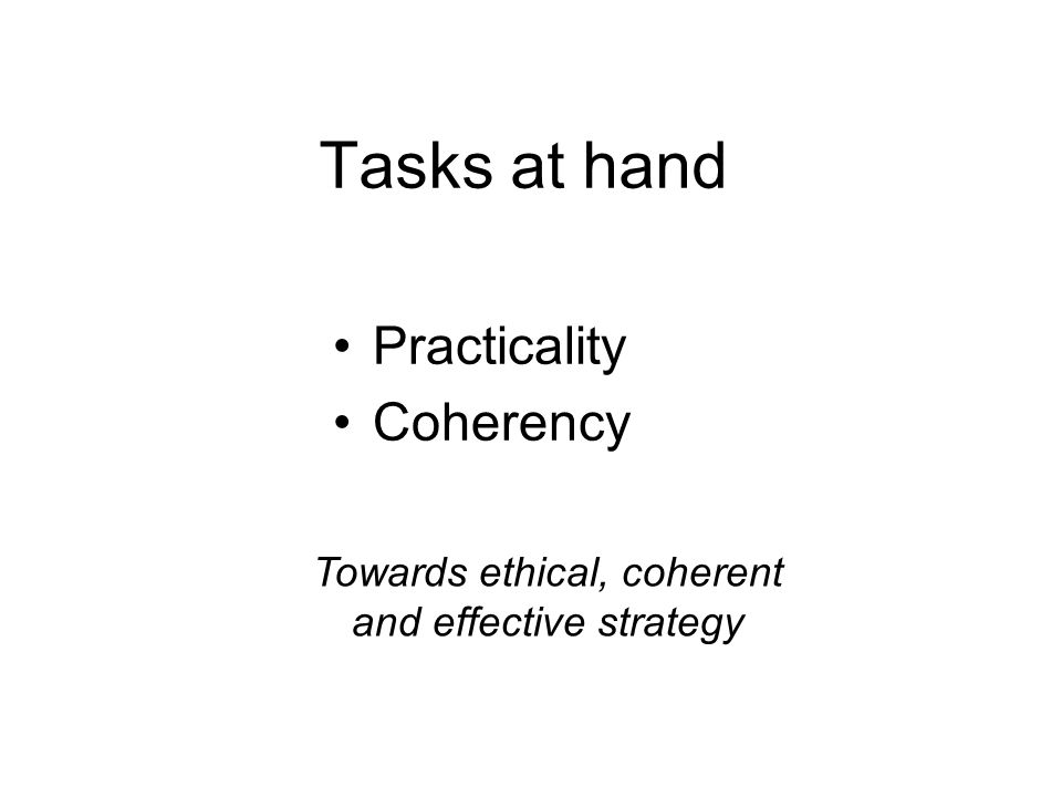 Tasks at hand Practicality Coherency Towards ethical, coherent and effective strategy