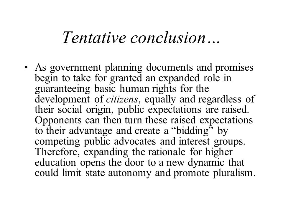 Tentative conclusion… As government planning documents and promises begin to take for granted an expanded role in guaranteeing basic human rights for the development of citizens, equally and regardless of their social origin, public expectations are raised.