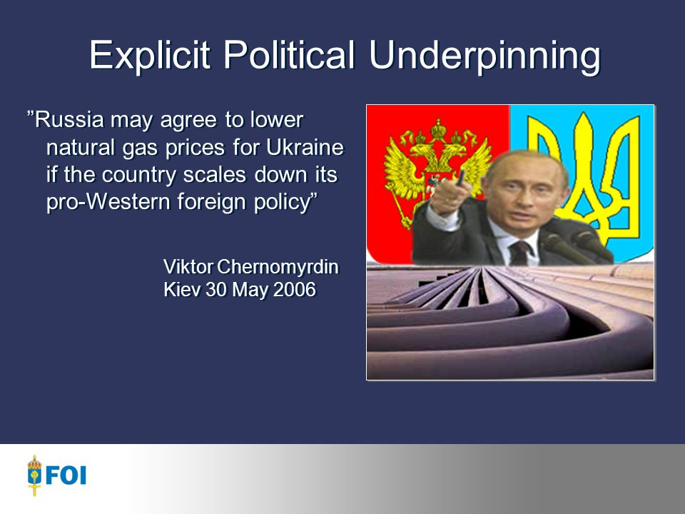 Explicit Political Underpinning Russia may agree to lower natural gas prices for Ukraine if the country scales down its pro-Western foreign policy Viktor Chernomyrdin Kiev 30 May 2006 Russia may agree to lower natural gas prices for Ukraine if the country scales down its pro-Western foreign policy Viktor Chernomyrdin Kiev 30 May 2006
