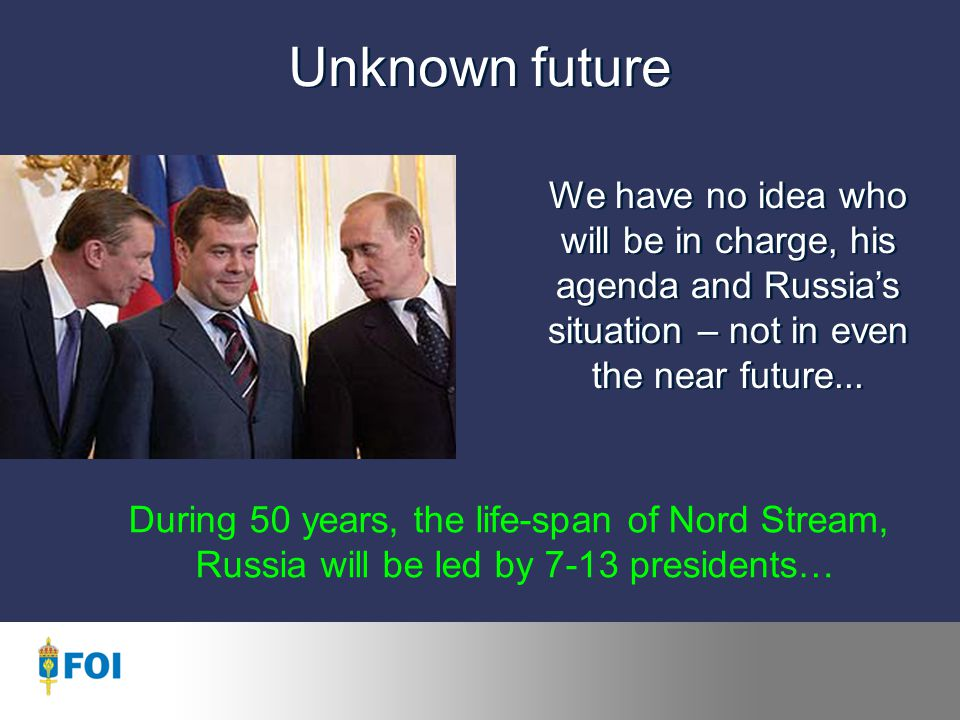 Unknown future We have no idea who will be in charge, his agenda and Russia's situation – not in even the near future...