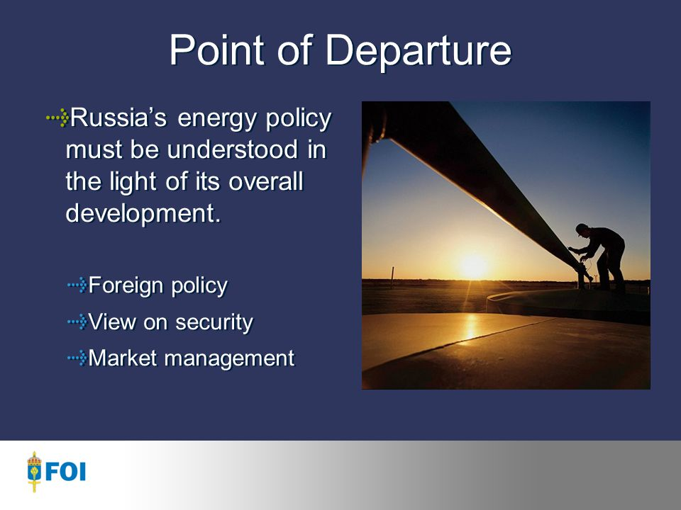 Point of Departure Russia's energy policy must be understood in the light of its overall development.