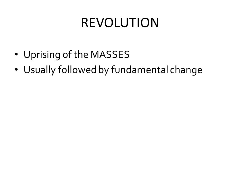 REVOLUTION Uprising of the MASSES Usually followed by fundamental change