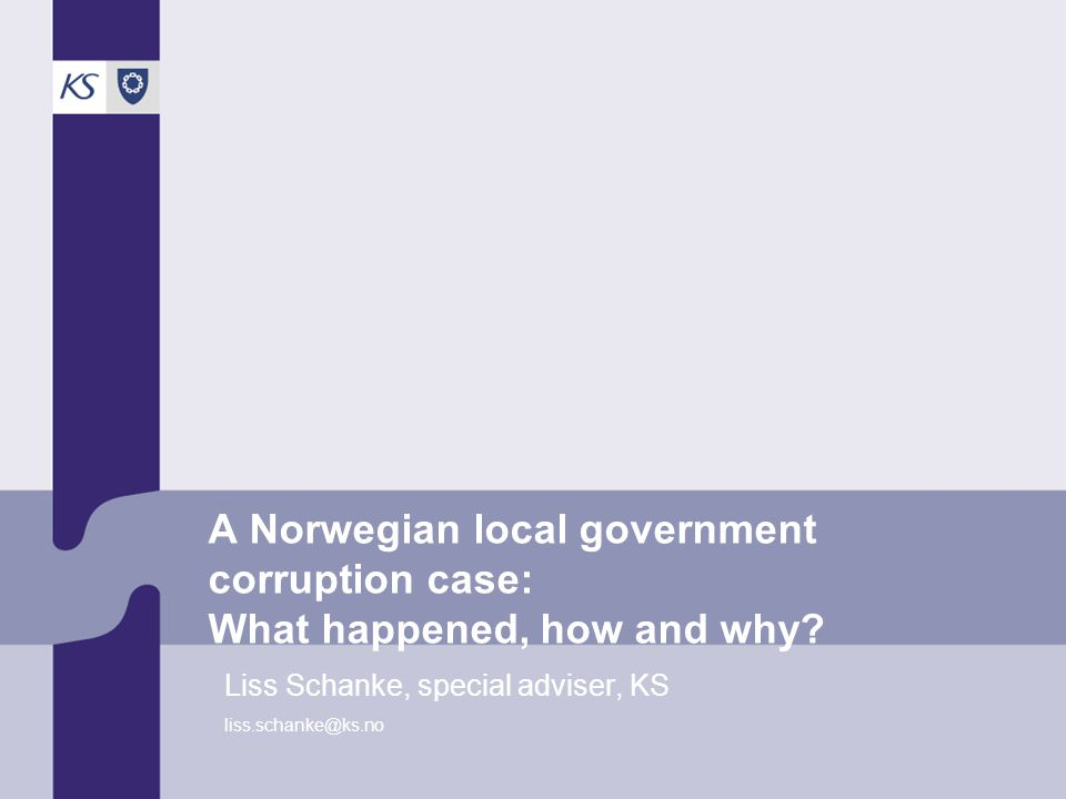 A Norwegian local government corruption case: What happened, how and why.