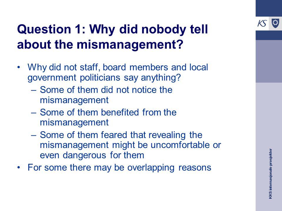 KKS internasjonale prosjekter Question 1: Why did nobody tell about the mismanagement.