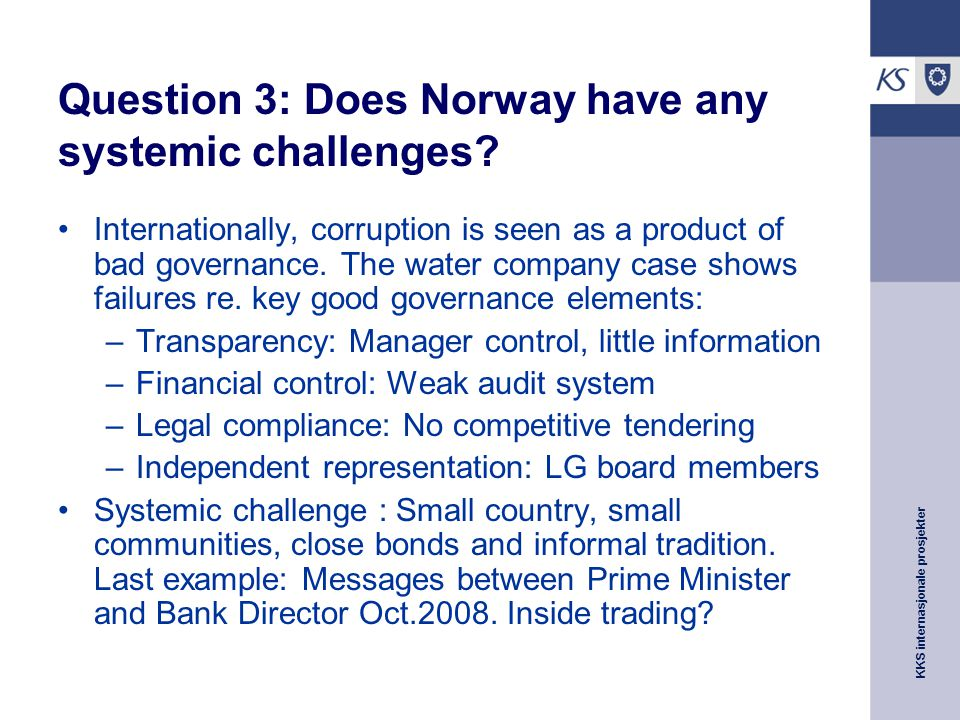 KKS internasjonale prosjekter Question 3: Does Norway have any systemic challenges.