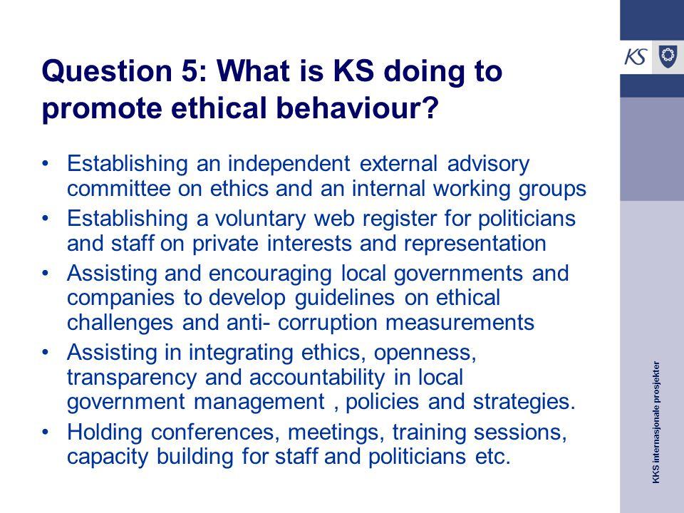 KKS internasjonale prosjekter Question 5: What is KS doing to promote ethical behaviour.