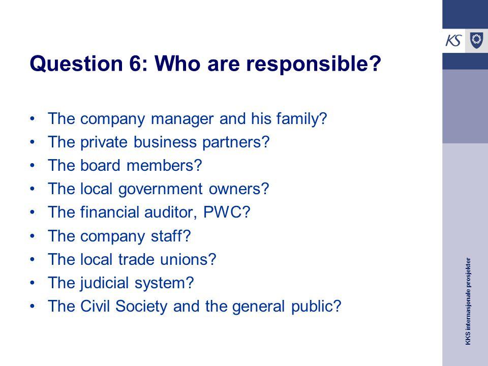 KKS internasjonale prosjekter Question 6: Who are responsible.