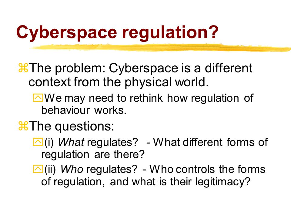 Cyberspace regulation.  The problem: Cyberspace is a different context from the physical world.