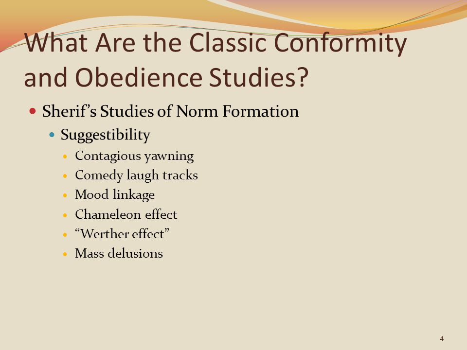 4 What Are the Classic Conformity and Obedience Studies? Sherif's Studies of Norm Formation Suggestibility Contagious yawning Comedy laugh tracks Mood