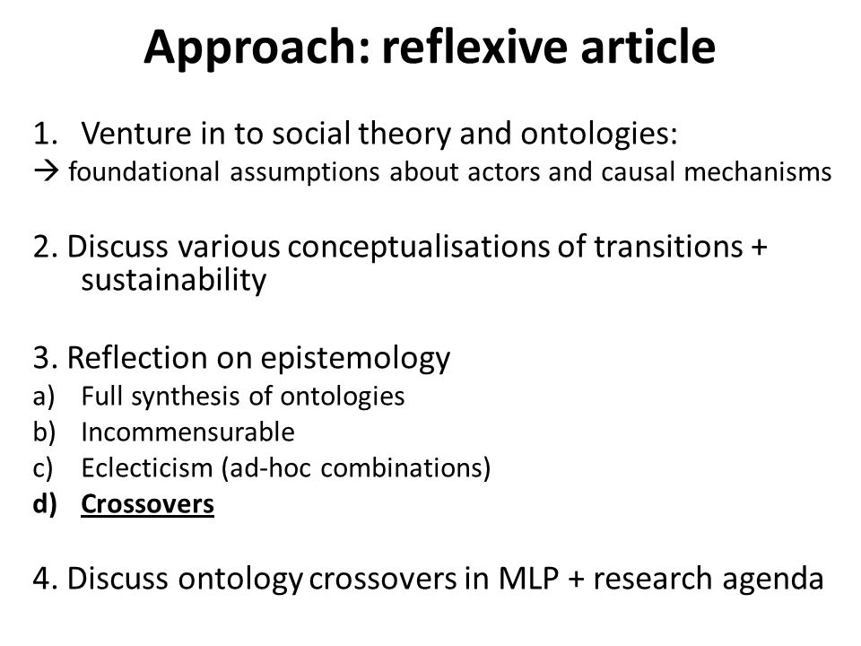 Approach: reflexive article 1.Venture in to social theory and ontologies:  foundational assumptions about actors and causal mechanisms 2.