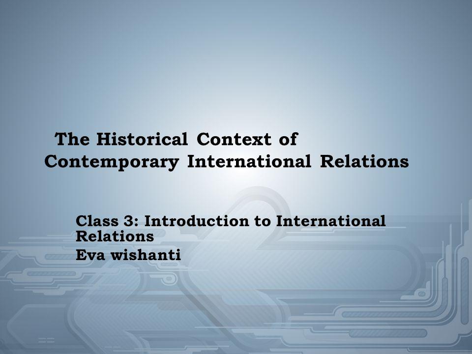 Introduction International Relations (IR)  After Two World Wars  War  Realism : state, power  World Politics diversity  Pluralism
