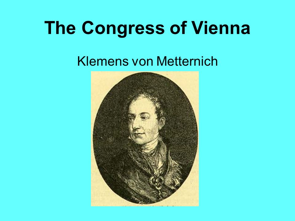 The Congress of Vienna When the great powers of Austria, Prussia, Russia, and Great Britain met at the Congress of Vienna in 1814, they wanted to rest