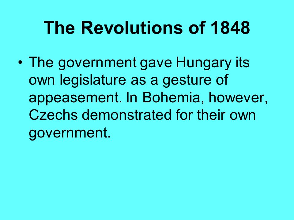 The Revolutions of 1848 The Austrian Empire had its problems. In March 1848, demonstrations led to the ouster of Metternich, the quintessential conser
